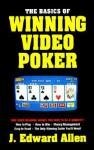 The Basics Of Winning Video Poker - J. Edward Allen