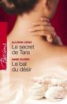 Le secret de Tara - Le bal du désir (Harlequin Passions) - Allison Leigh, Anne Oliver, Adeline Evens