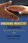 Unbound Ministry Guidebook (Helping Others Find Freedom in Christ) - Neal Lozano, Matthew Lozano