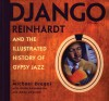 Django Reinhardt and the Illustrated History of Gypsy Jazz - Michael Dregni, Alain Antonietto