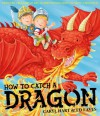 How To Catch a Dragon - Caryl Hart, Ed Eaves