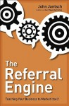 The Referral Engine: Teaching Your Business to Market Itself - John Jantsch
