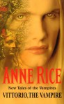 Vittorio, The Vampire (New Tales of the Vampires) - Anne Rice