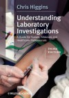 Understanding Laboratory Investigations: A Guide for Nurses, Midwives and Health Professionals - Chris Higgins