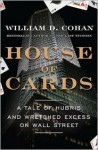 House of Cards: A Tale of Hubris and Wretched Excess on Wall Street - William D. Cohan