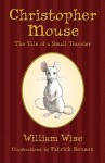 Christopher Mouse: The Tale of a Small Traveler - William Wise, Patrick Benson