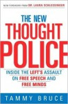The New Thought Police: Inside the Left's Assault on Free Speech and Free Minds - Tammy Bruce, Laura C. Schlessinger