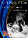 Ain't Nothing' Like Succubus Lovin' - Sapphire Phelan