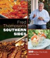 Fred Thompson's Southern Sides: 250 Mouthwatering Dishes that Really Make the Plate - Fred Thompson