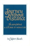 Journey Without Distance : The Story Behind a Course in Miracles - Robert Skutch