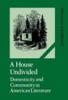 A House Undivided: Domesticity And Community In American Literature - Douglas Anderson