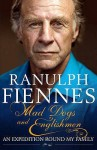 Mad Dogs And Englishmen: An Expedition Round My Family - Ranulph Fiennes