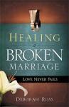 Healing a Broken Marriage: Love Never Fails - Deborah Ross