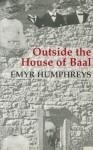 Outside the House of Baal - Emyr Humphreys, M. Wynn Thomas