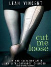 Cut Me Loose: Sin and Salvation After My Ultra-orthodox Girlhood - Leah Vincent, Emily Durante