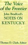 The Voice of the Frontier: John Bradford's Notes on Kentucky - John Bradford