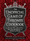 The Unofficial Game of Thrones Cookbook: From Direwolf Ale to Auroch Stew - More Than 150 Recipes from Westeros and Beyond - Alan Kistler