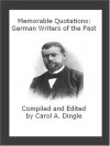 Memorable Quotations: German Writers of the Past - Carol A. Dingle