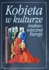 Kobieta w kulturze średniowiecznej Europy - Jan M. Piskorski