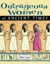 Outrageous Women of Ancient Times - Vicki León