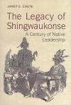 Legacy of Shingwaukonse - Janet E. Chute