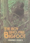 The Boy Who Saw Bigfoot - Marian T. Place
