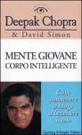 Mente giovane corpo intelligente - Deepak Chopra, Alessandra De Vizzi, David Simon