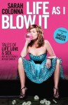 Life As I Blow It: Tales Of Love, Life & Sex . . . Not Necessarily In That Order - Sarah Colonna