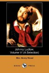 Johnny Ludlow, Volume VI (a Selection) (Dodo Press) - Mrs. Henry Wood