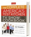 The Complete America's Test Kitchen TV Show Cookbook - America's Test Kitchen