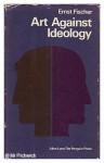 Art Against Ideology - Ernst Fischer