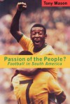 Passion of the People: Football in Latin America - Tony Mason