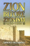 Zion Before Zionism 1838-1880 - Arnold Blumberg