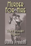 Murder for Hire: The Peruvian Pigeon - Dana Fredsti