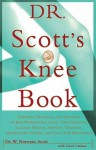 Dr. Scott's Knee Book: Symptoms, Diagnosis, and Treatment of Knee Problems Including Torn Cartilage, Ligament Damage, Arthritis, Tendinitis, Arthroscopic Surgery, and Total Knee Replacement - W. Norman Scott, Carol Colman