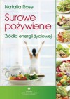 Surowe pożywienie. Źródło energii życiowej - Natalia Rose, Grzegorz Ciecieląg