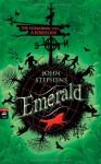 Emerald: Die Chroniken vom Anbeginn - John Stephens, Jon Foster, Alexandra Ernst