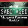 Sabotaged: The Missing; Book 3 - Margaret Peterson Haddix, Chris Sorensen