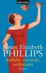 Verliebt, verrückt, verheiratet: Roman (German Edition) - Susan Elizabeth Phillips, Anke Knefel, Kattrin Stier