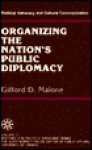 Political Advocacy and Cultural Communication: Organizing the Nation's Public Diplomacy - Gifford D. Malone, Kenneth Thompson