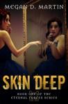 Skin Deep - Megan D. Martin