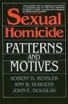Sexual Homicide: Patterns and Motives- Paperback - Robert K. Ressler, John E. (Edward) Douglas, Ann Wolbert Burgess, Ann Burgess