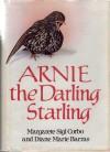 Arnie the Darling Starling - Margarete Sigl Corbo, Diane Marie Barras