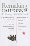 Remaking California: Reclaiming the Public Good - R. Jeffrey Lustig, Dan Walters, Lenny Goldberg, Kevin Starr, Mark Paul, Barry Keene