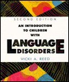 An Introduction to Children with Language Disorders - Vicki A. Reed
