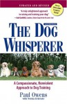 The Dog Whisperer: A Compassionate, Nonviolent Approach to Dog Training - Paul Owens, Norma Eckroate