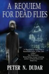 A Requiem for Dead Flies: A Supernatural Ghost Thriller - Peter N. Dudar