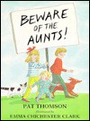 Beware Of The Aunts! - Pat Thomson, Emma Chichester Clark