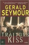 Traitor's Kiss - Gerald Seymour