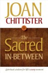 The Sacred In-Between - Joan D. Chittister